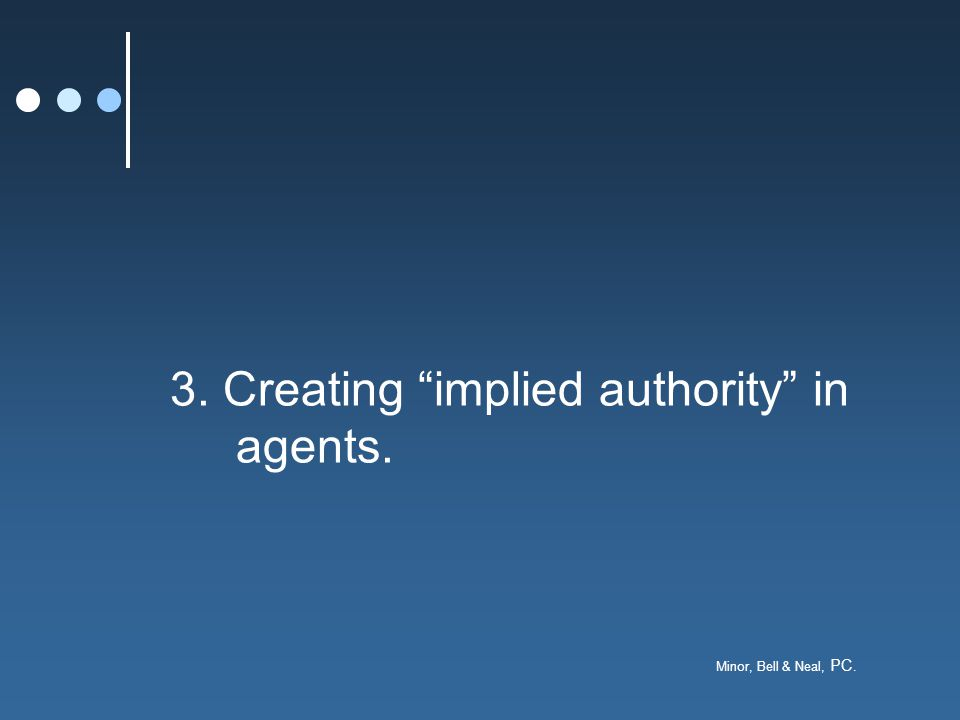 """Minor, Bell & Neal, PC. 3. Creating """"implied authority"""" in agents."""