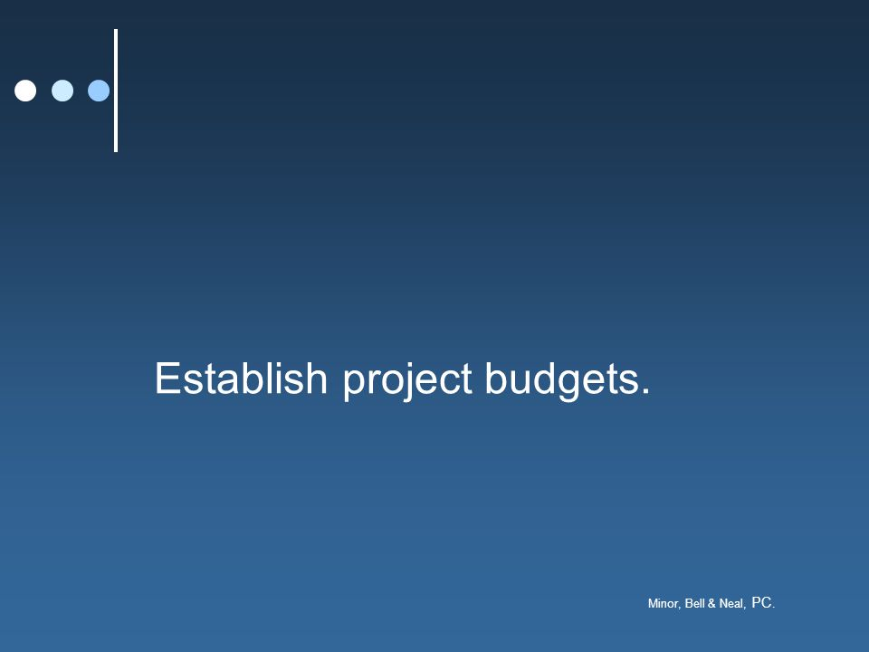 Minor, Bell & Neal, PC. Establish project budgets.