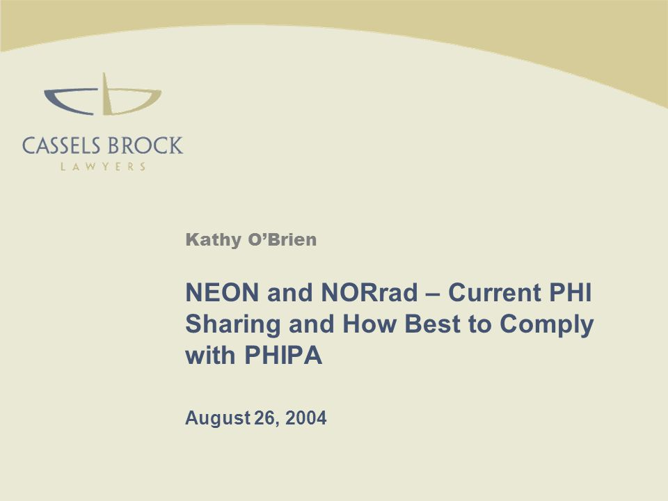 Kathy O'Brien NEON and NORrad – Current PHI Sharing and How Best to Comply with PHIPA August 26, 2004