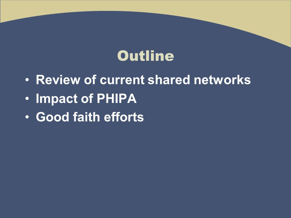 Outline Review of current shared networks Impact of PHIPA Good faith efforts