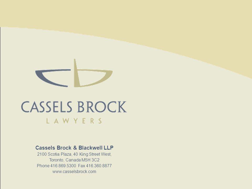 Cassels Brock & Blackwell LLP 2100 Scotia Plaza, 40 King Street West, Toronto, Canada M5H 3C2 Phone 416.869.5300 Fax 416.360.8877 www.casselsbrock.com