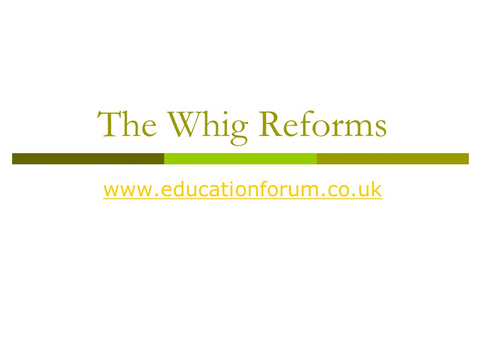 The Whig Reforms www.educationforum.co.uk