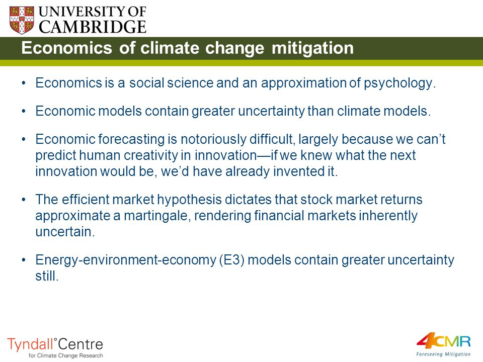 Economics of climate change mitigation Economics is a social science and an approximation of psychology.
