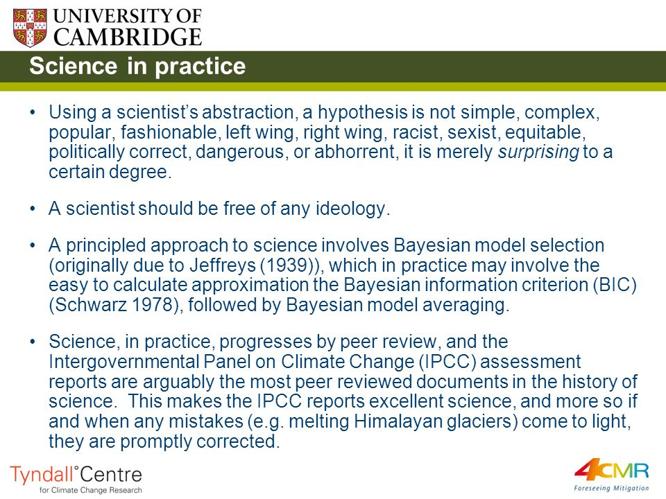 Science in practice Using a scientist's abstraction, a hypothesis is not simple, complex, popular, fashionable, left wing, right wing, racist, sexist, equitable, politically correct, dangerous, or abhorrent, it is merely surprising to a certain degree.