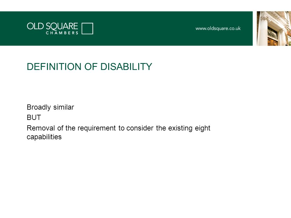 Broadly similar BUT Removal of the requirement to consider the existing eight capabilities DEFINITION OF DISABILITY