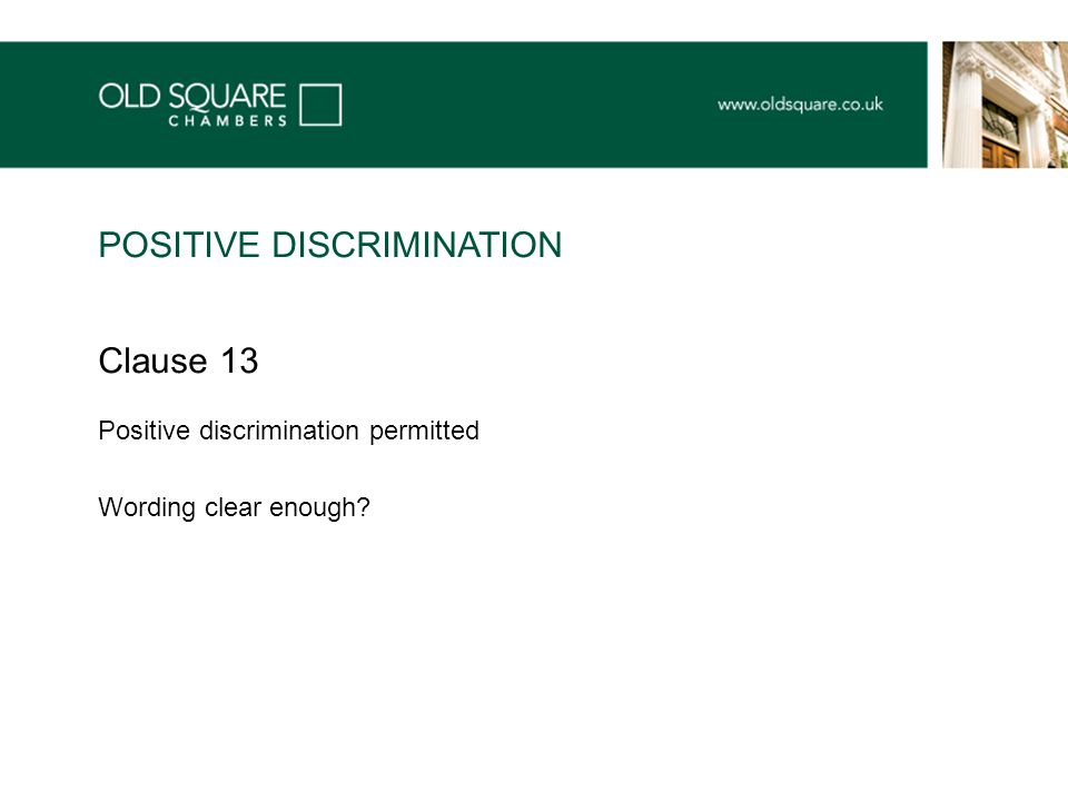 Clause 13 Positive discrimination permitted Wording clear enough POSITIVE DISCRIMINATION