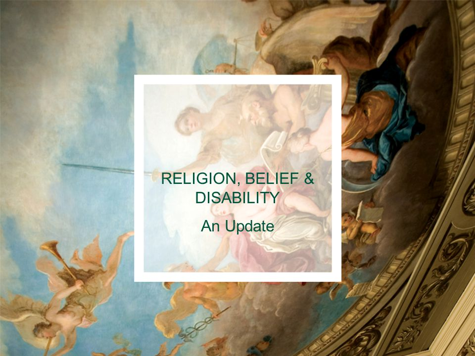 RELIGION, BELIEF & DISABILITY An Update