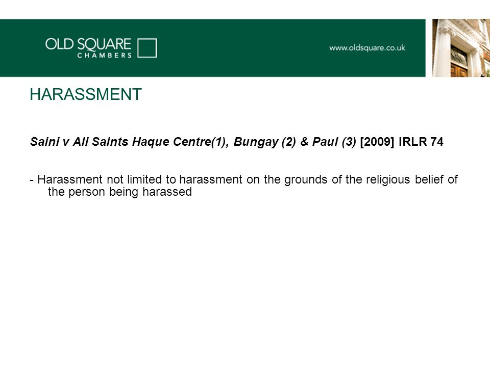 HARASSMENT Saini v All Saints Haque Centre(1), Bungay (2) & Paul (3) [2009] IRLR 74 - Harassment not limited to harassment on the grounds of the religious belief of the person being harassed