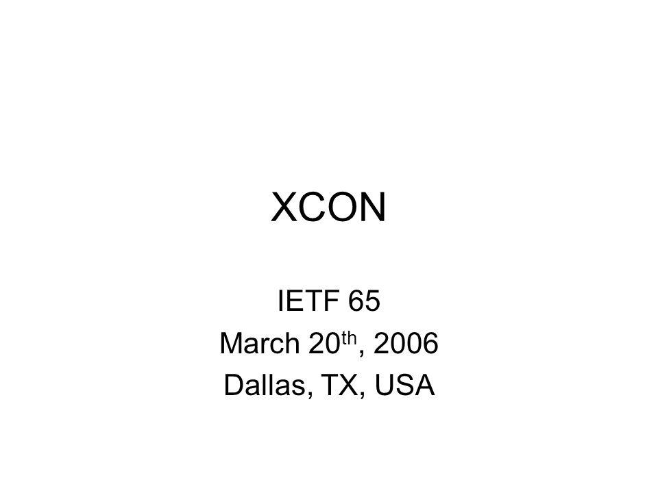 XCON IETF 65 March 20 th, 2006 Dallas, TX, USA