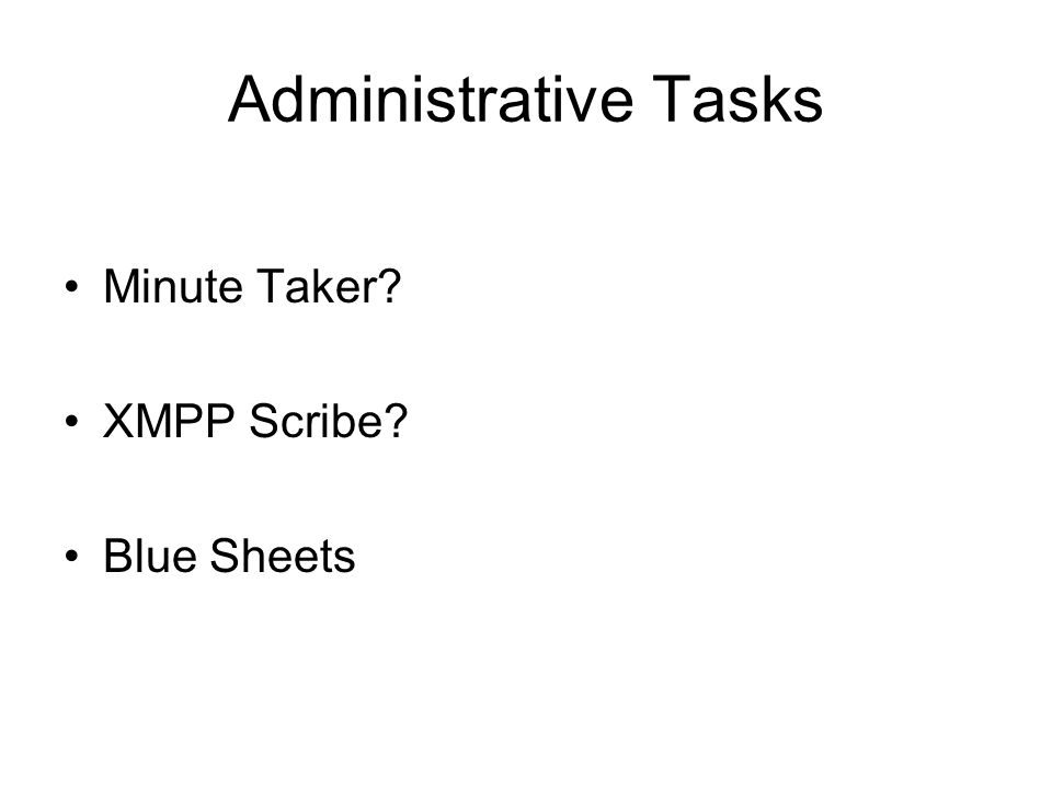 Administrative Tasks Minute Taker XMPP Scribe Blue Sheets