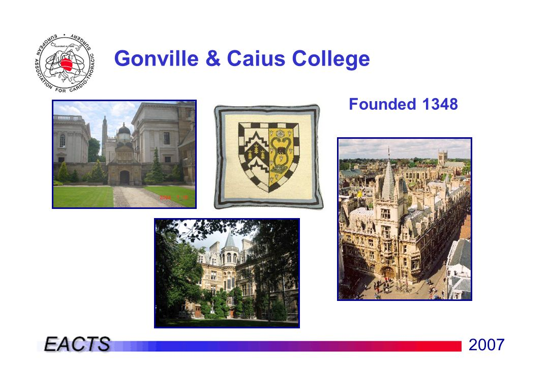 2007 Gonville & Caius College Founded 1348