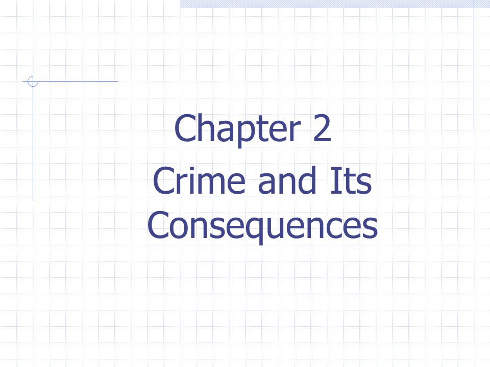 1 Chapter 2 Crime and Its Consequences
