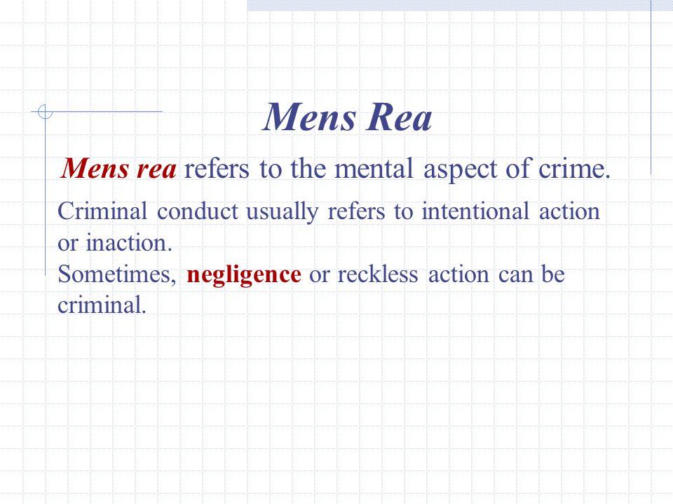 10 Mens Rea Mens rea refers to the mental aspect of crime.