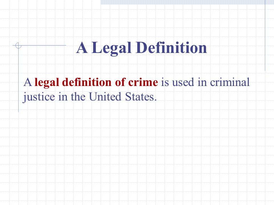 2 A Legal Definition A legal definition of crime is used in criminal justice in the United States.