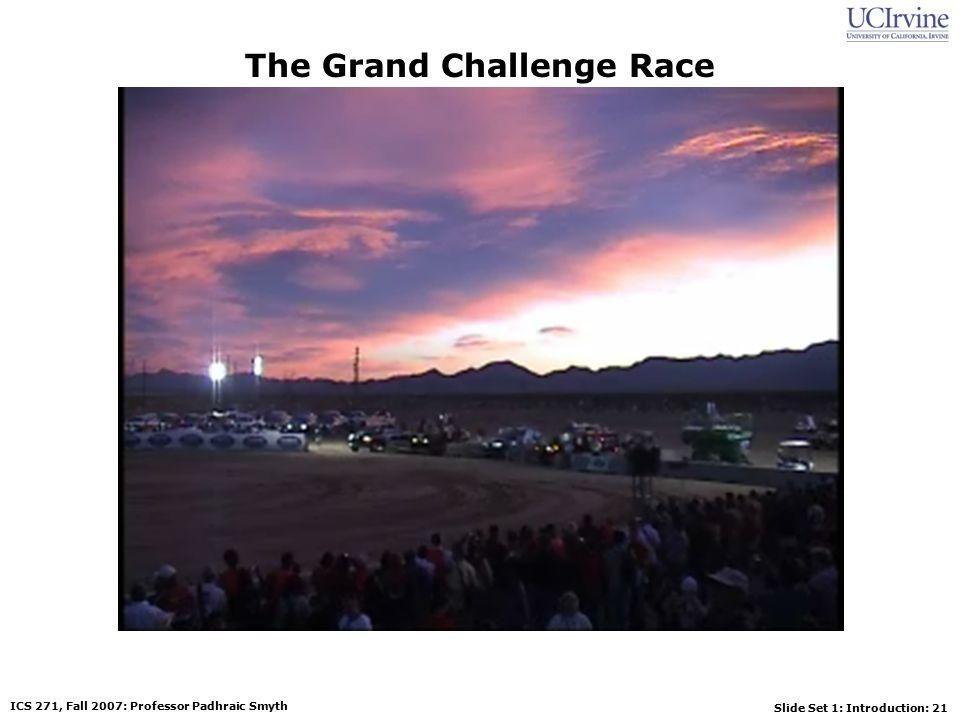 Slide Set 1: Introduction: 21 ICS 271, Fall 2007: Professor Padhraic Smyth The Grand Challenge Race