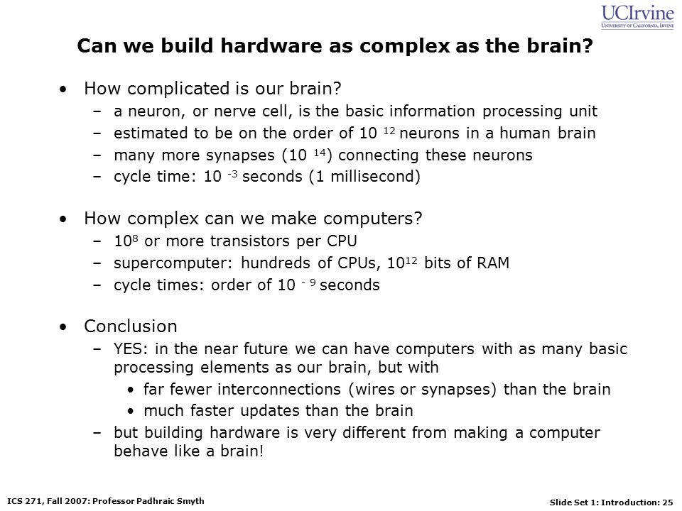 Slide Set 1: Introduction: 25 ICS 271, Fall 2007: Professor Padhraic Smyth Can we build hardware as complex as the brain.