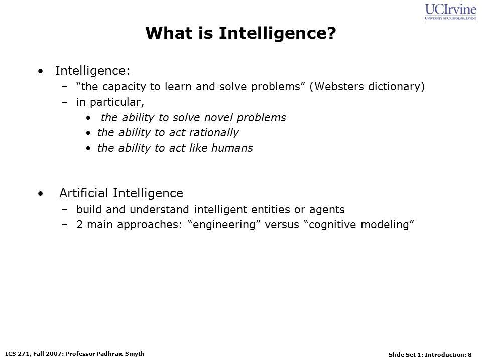 Slide Set 1: Introduction: 9 ICS 271, Fall 2007: Professor Padhraic Smyth What is Artificial Intelligence.