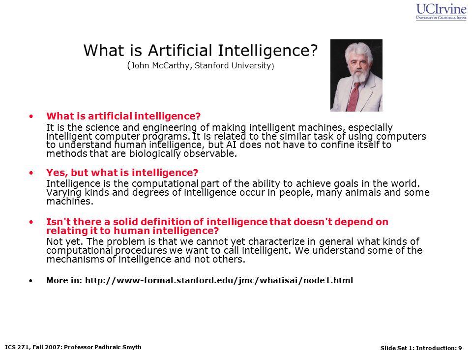 Slide Set 1: Introduction: 10 ICS 271, Fall 2007: Professor Padhraic Smyth What's involved in Intelligence.
