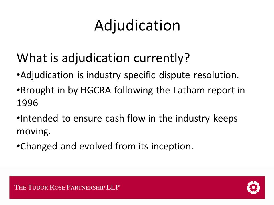THE TUDOR ROSE PARTNERSHIP LLP Adjudication What is adjudication currently.