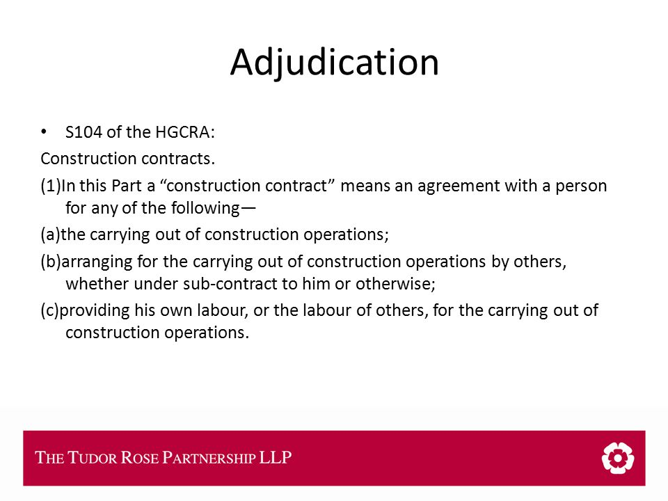 THE TUDOR ROSE PARTNERSHIP LLP Adjudication S104 of the HGCRA: Construction contracts.
