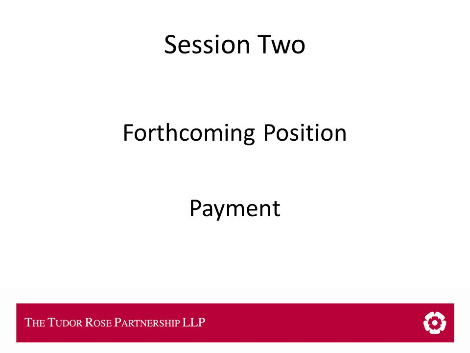 THE TUDOR ROSE PARTNERSHIP LLP Session Two Forthcoming Position Payment