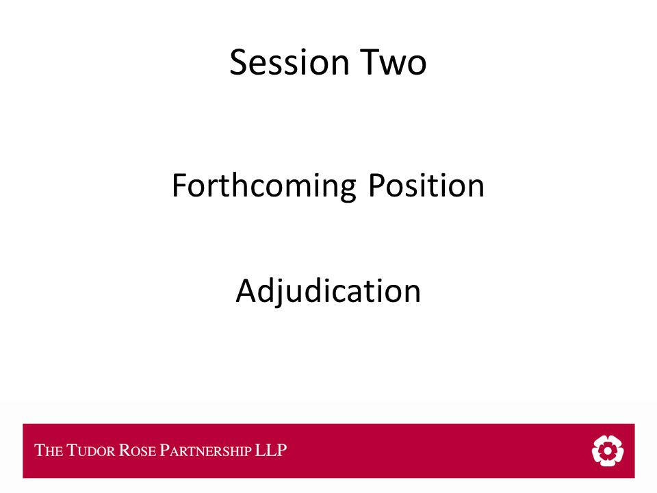 THE TUDOR ROSE PARTNERSHIP LLP Session Two Forthcoming Position Adjudication