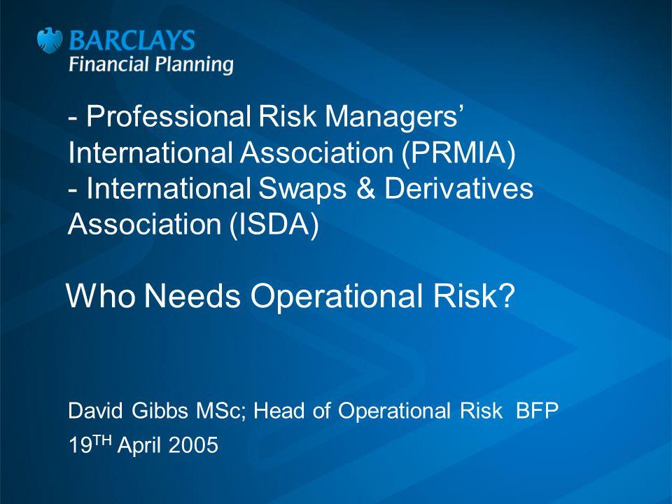 - Professional Risk Managers' International Association (PRMIA) - International Swaps & Derivatives Association (ISDA) Who Needs Operational Risk.