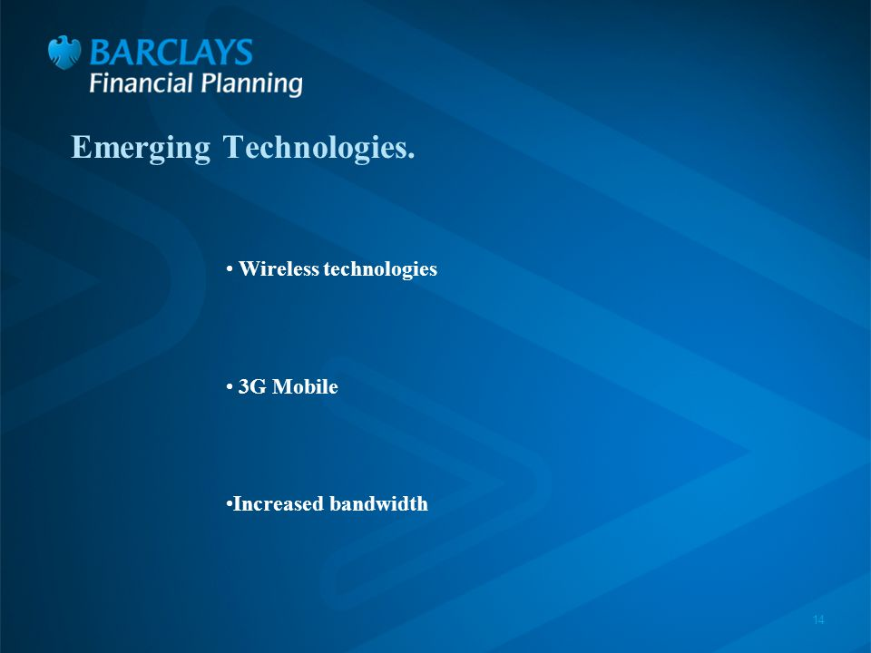 14 Emerging Technologies. Wireless technologies 3G Mobile Increased bandwidth