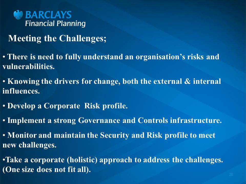 28 Meeting the Challenges; There is need to fully understand an organisation's risks and vulnerabilities.