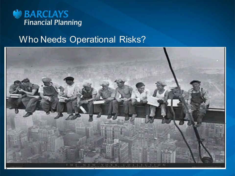 3 Who Needs Operational Risks