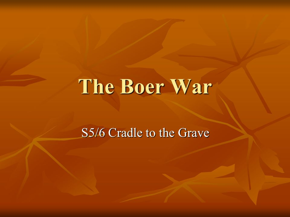 The Boer War S5/6 Cradle to the Grave
