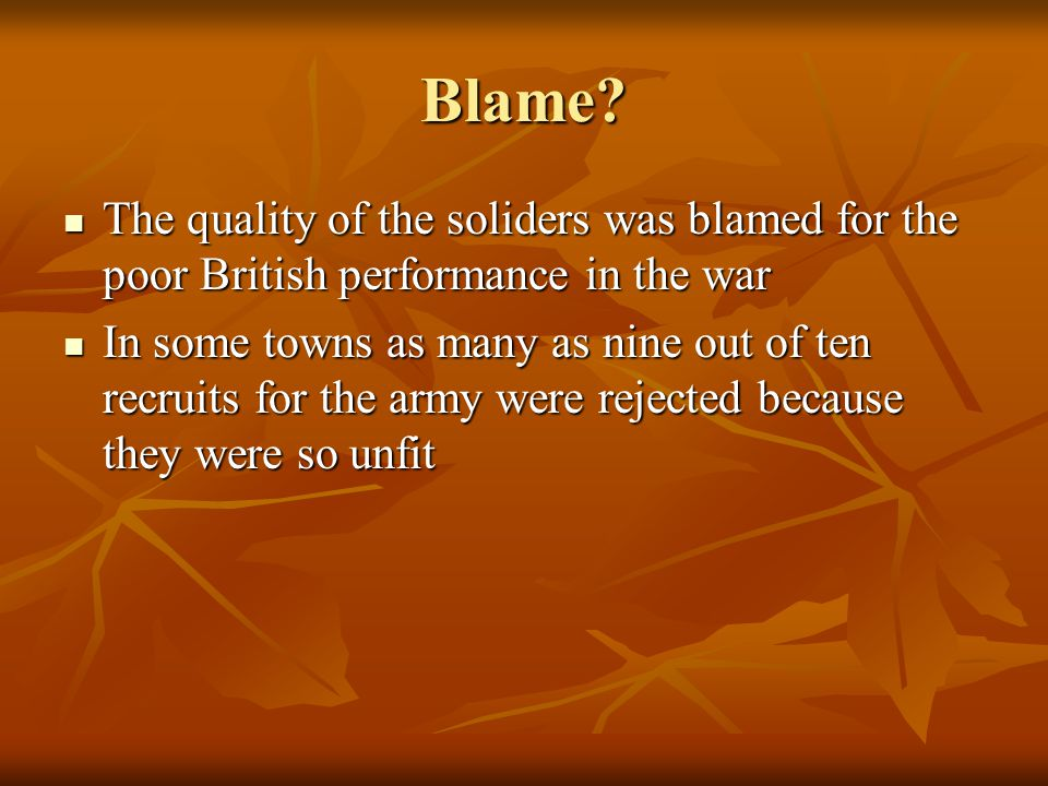 Blame? The quality of the soliders was blamed for the poor British performance in the war The quality of the soliders was blamed for the poor British