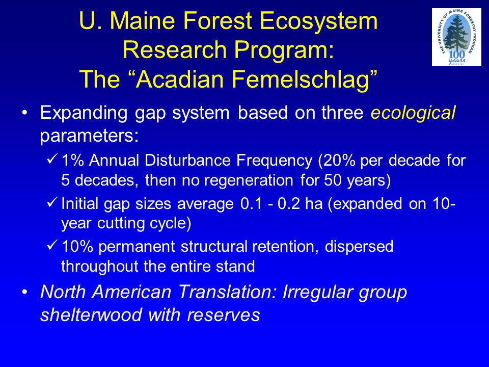 "U. Maine Forest Ecosystem Research Program: The ""Acadian Femelschlag"" Expanding gap system based on three ecological parameters: 1% Annual Disturbance"