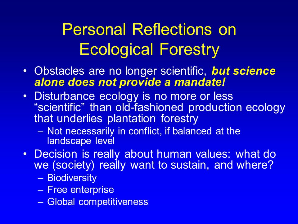 Personal Reflections on Ecological Forestry Obstacles are no longer scientific, but science alone does not provide a mandate.