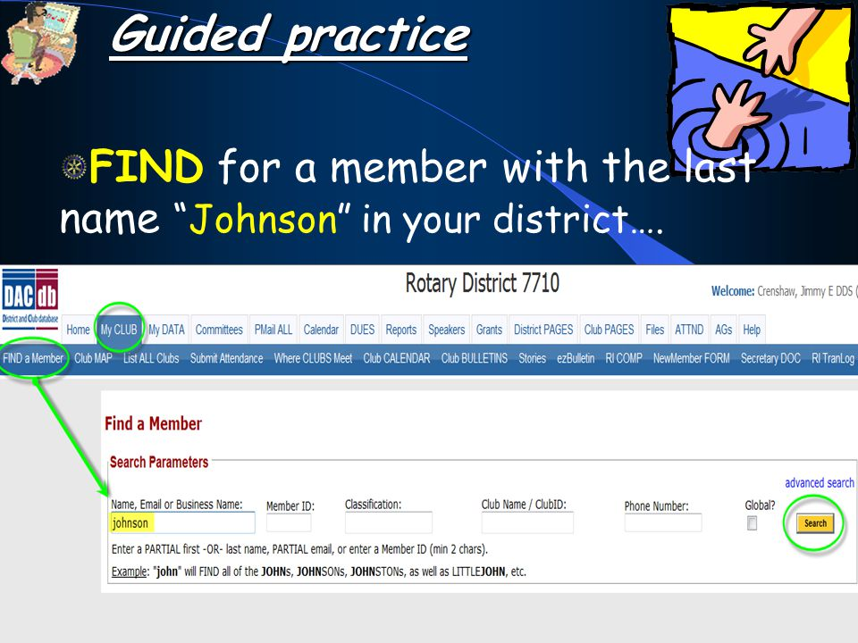 FIND for a member with the last name Johnson in your district…. Guided practice
