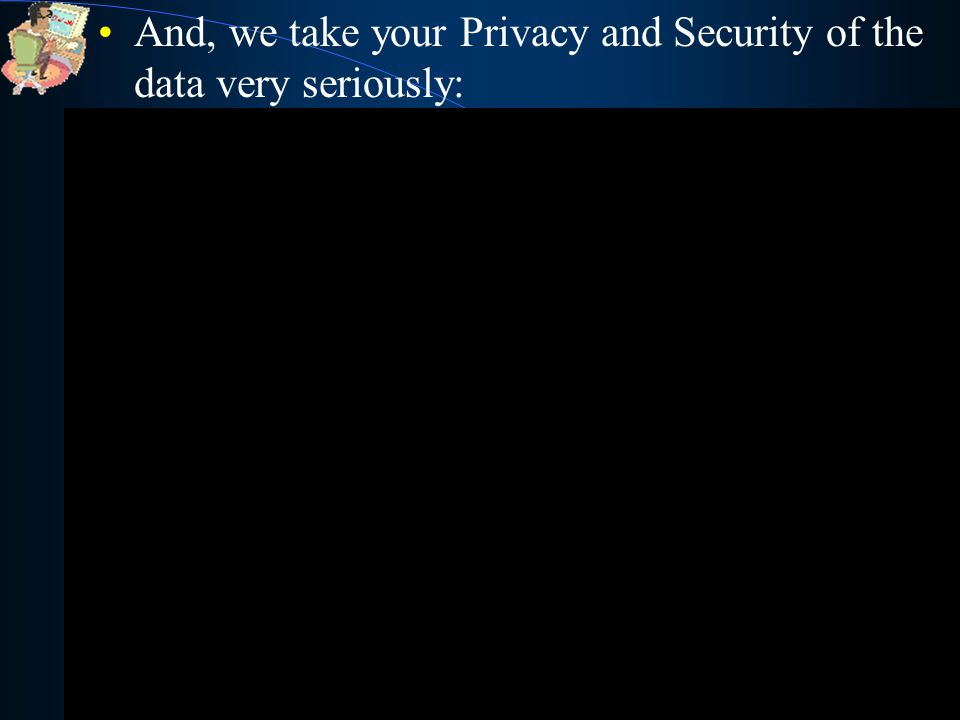 And, we take your Privacy and Security of the data very seriously: