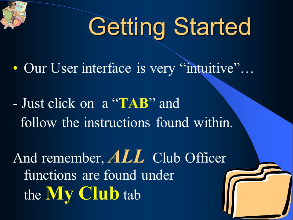 Getting Started Our User interface is very intuitive … - Just click on a TAB and follow the instructions found within.