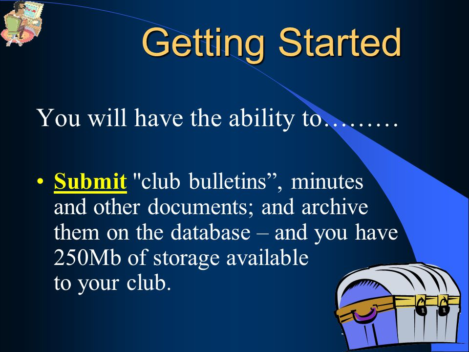 58 You will have the ability to……… Submit club bulletins , minutes and other documents; and archive them on the database – and you have 250Mb of storage available to your club.