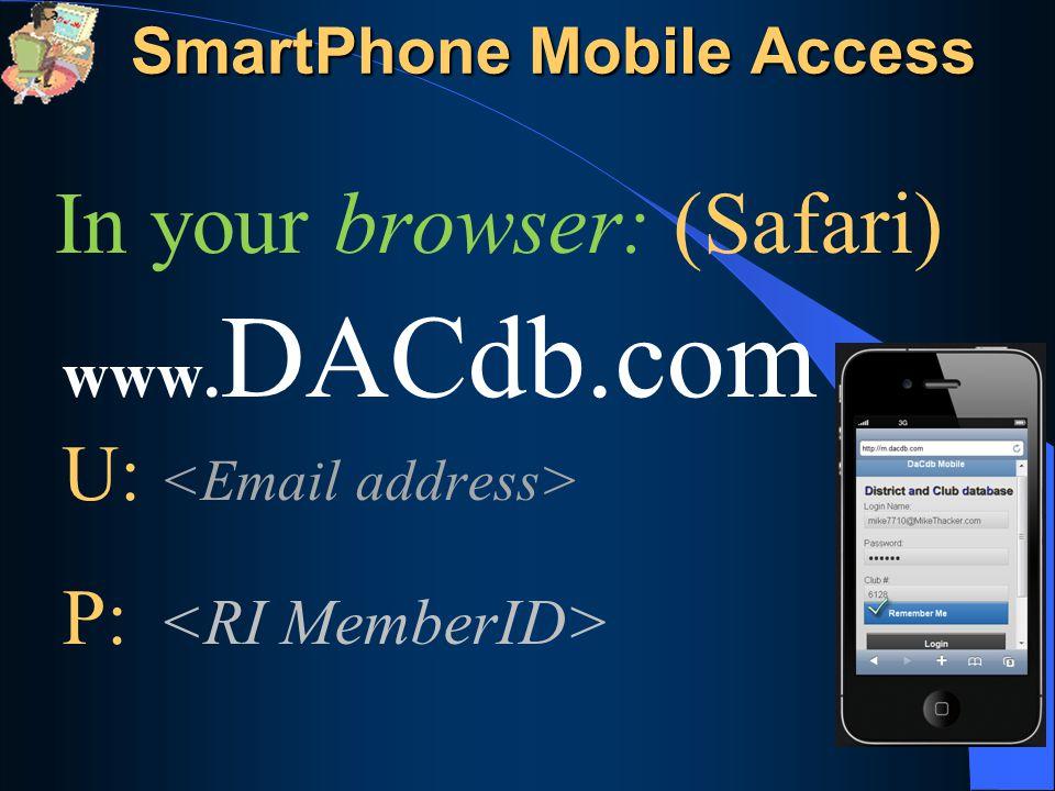 In your browser: (Safari) www. DACdb.com U: P: SmartPhone Mobile Access
