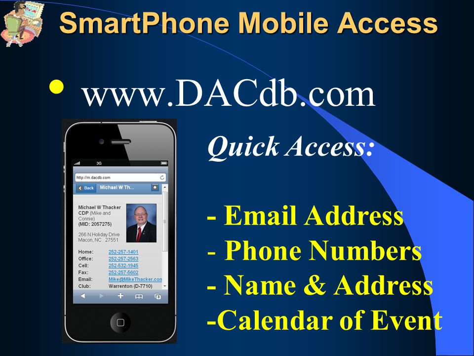 www.DACdb.com Quick Access: - Email Address - Phone Numbers - Name & Address -Calendar of Event SmartPhone Mobile Access