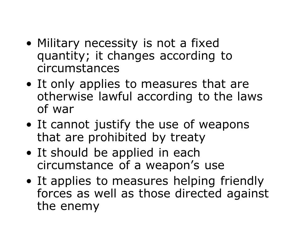 Military necessity is not a fixed quantity; it changes according to circumstances It only applies to measures that are otherwise lawful according to t
