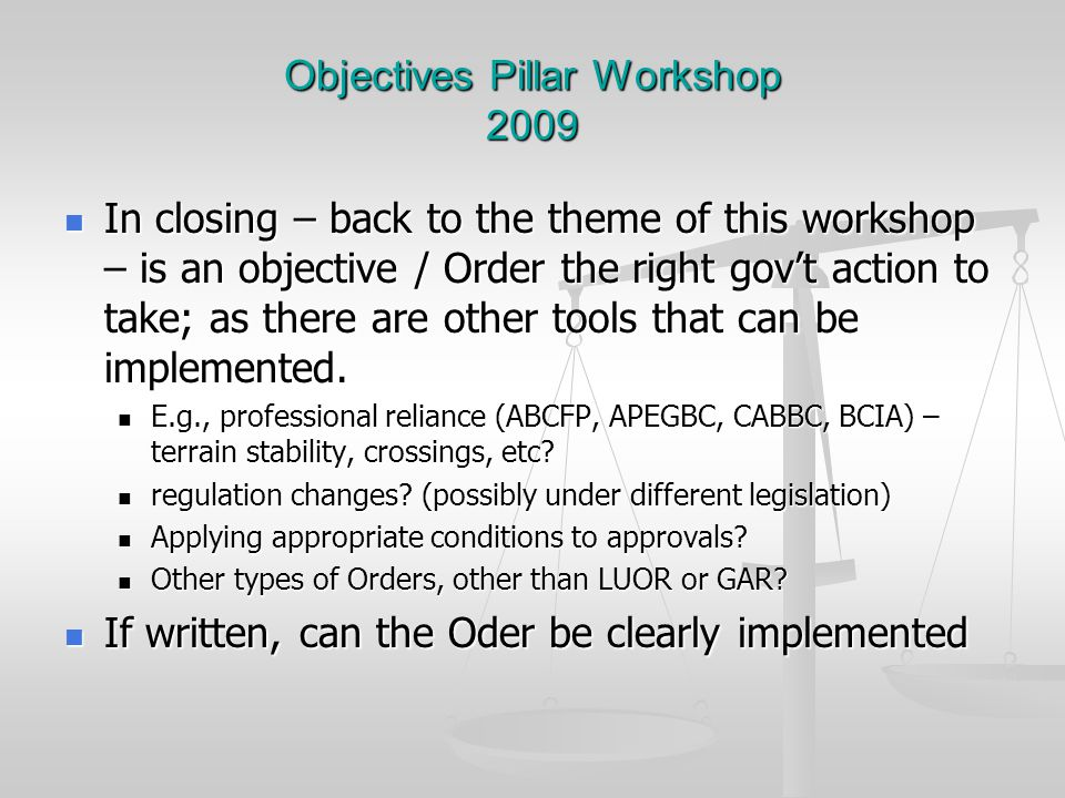 Objectives Pillar Workshop 2009 In closing – back to the theme of this workshop – is an objective / Order the right gov't action to take; as there are other tools that can be implemented.