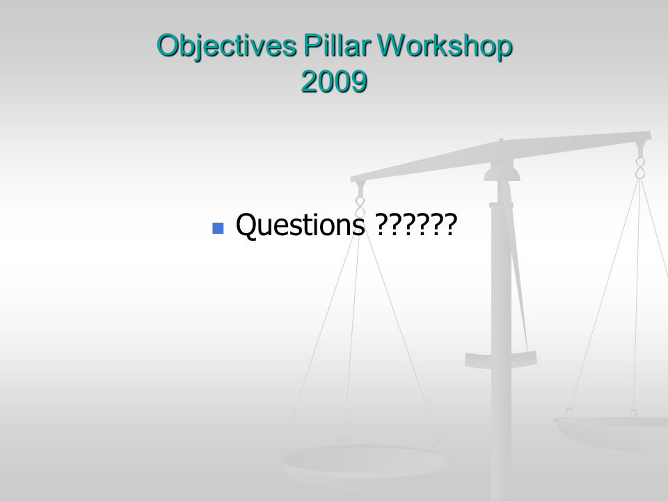 Objectives Pillar Workshop 2009 Questions Questions