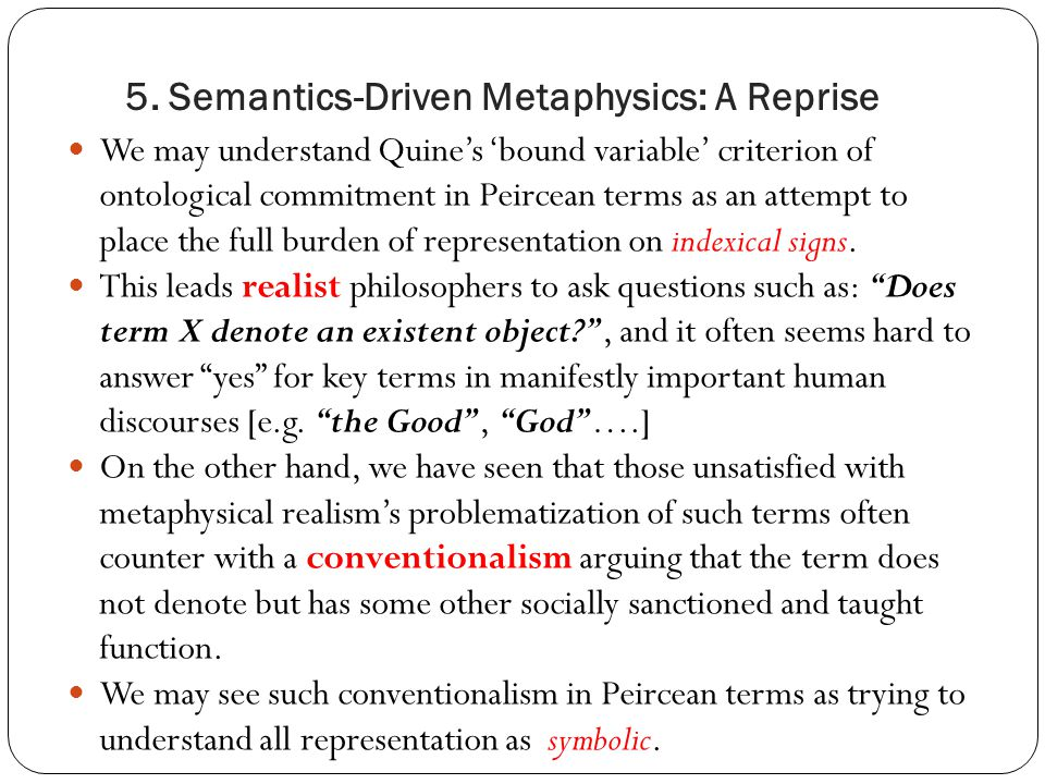 We may understand Quine's 'bound variable' criterion of ontological commitment in Peircean terms as an attempt to place the full burden of representat