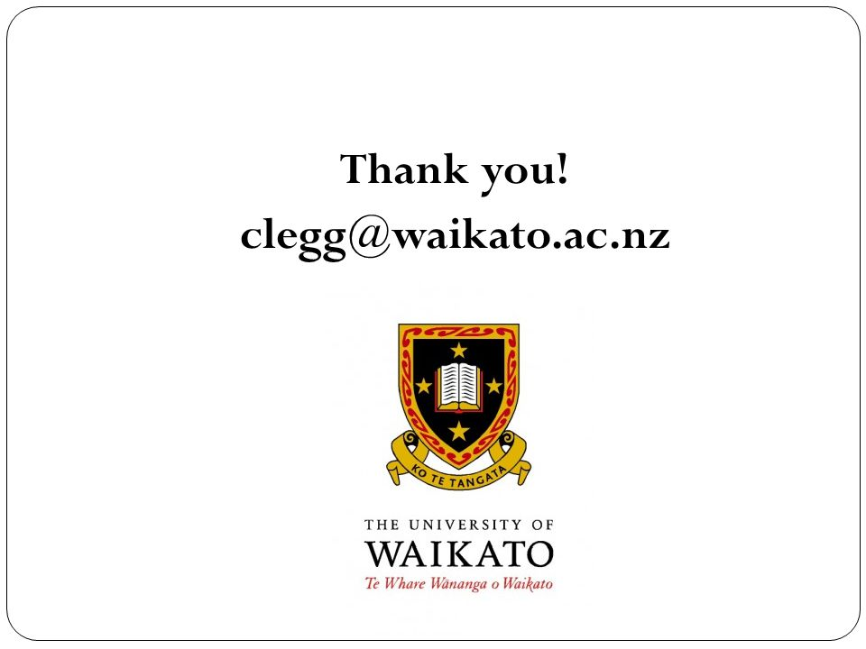 Thank you! clegg@waikato.ac.nz
