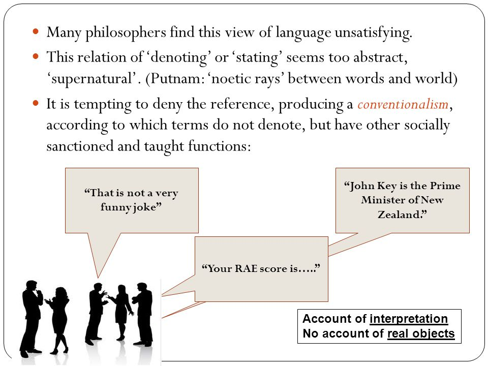 Many philosophers find this view of language unsatisfying.