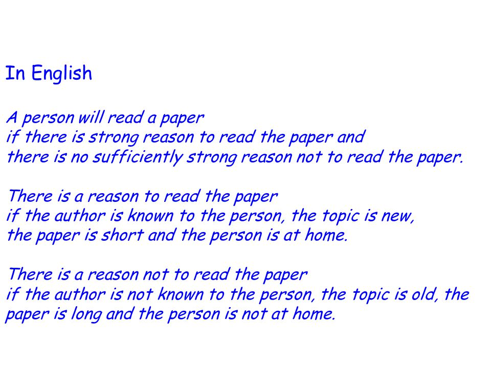 In English A person will read a paper if there is strong reason to read the paper and there is no sufficiently strong reason not to read the paper.