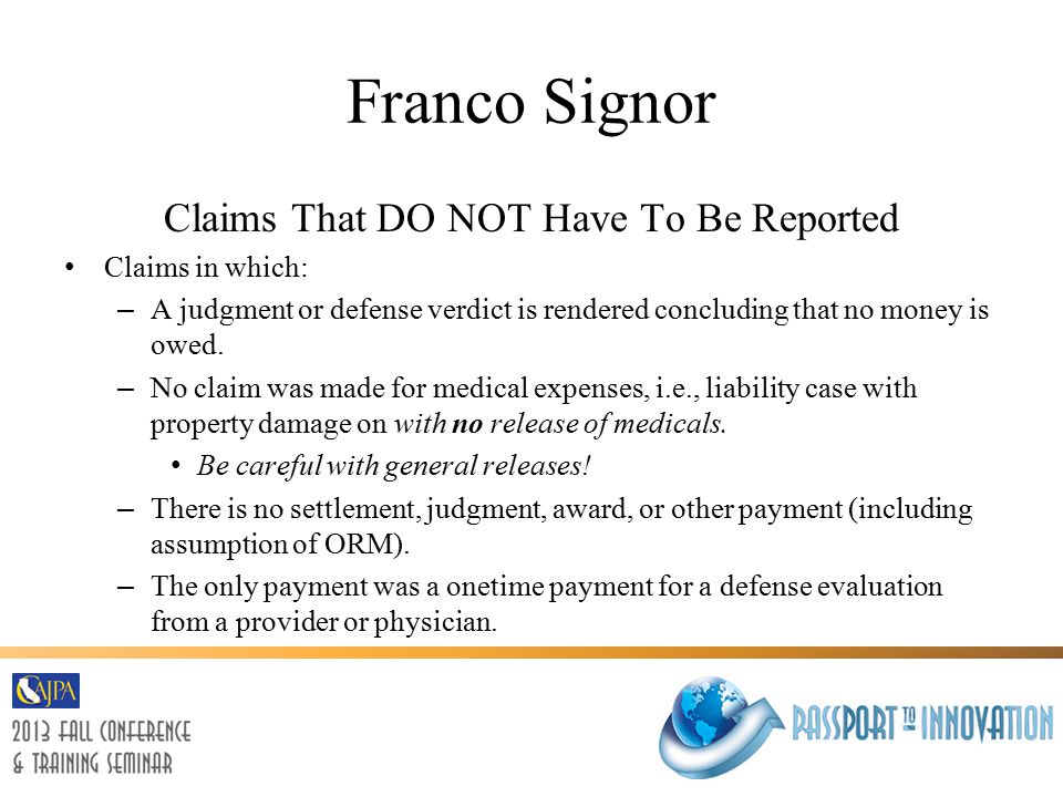 Franco Signor Claims That DO NOT Have To Be Reported Claims in which: – A judgment or defense verdict is rendered concluding that no money is owed.
