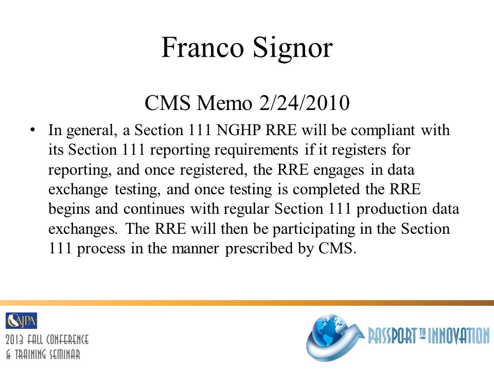 Franco Signor CMS Memo 2/24/2010 In general, a Section 111 NGHP RRE will be compliant with its Section 111 reporting requirements if it registers for reporting, and once registered, the RRE engages in data exchange testing, and once testing is completed the RRE begins and continues with regular Section 111 production data exchanges.