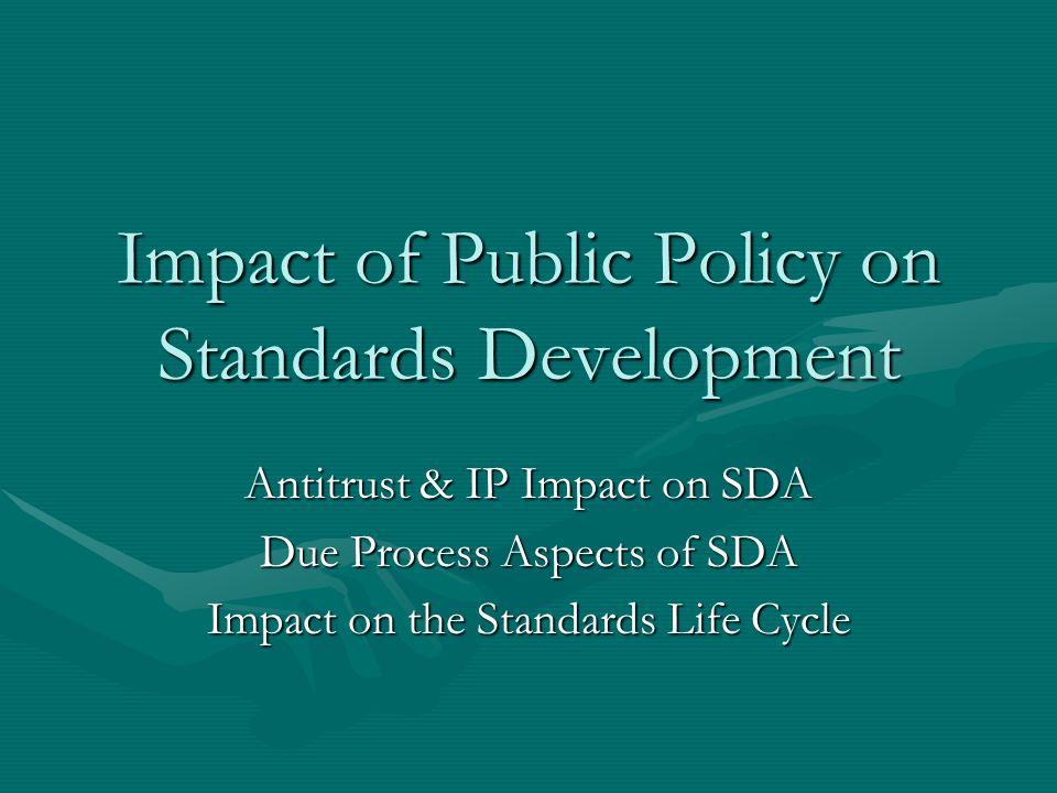 Public Policy & SDA Institutional Structure of SDAInstitutional Structure of SDA ANSI & NISTANSI & NIST DOJ & FTCDOJ & FTC US PTOUS PTO Copyright Ofc of LOCCopyright Ofc of LOC